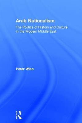 Arab Nationalism: The Politics of History and Culture in the Modern Middle East (Hardback)