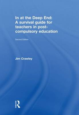 In at the Deep End: A Survival Guide for Teachers in Post-Compulsory Education (Hardback)