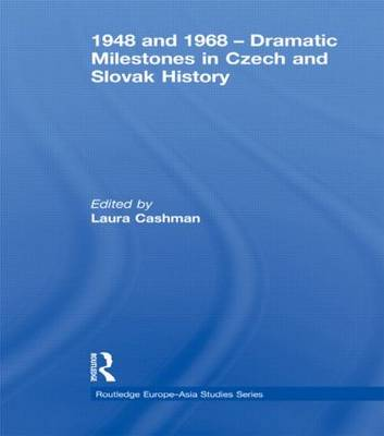 1948 and 1968 - Dramatic Milestones in Czech and Slovak History - Routledge Europe-Asia Studies (Hardback)