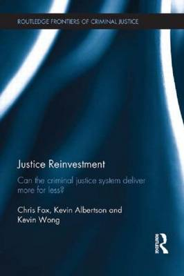 Justice Reinvestment: Can the Criminal Justice System Deliver More for Less? - Routledge Frontiers of Criminal Justice (Hardback)