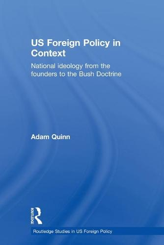 US Foreign Policy in Context: National Ideology from the Founders to the Bush Doctrine (Paperback)