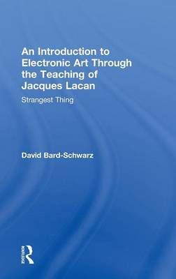 An Introduction to Electronic Art Through the Teaching of Jacques Lacan: Strangest Thing (Hardback)