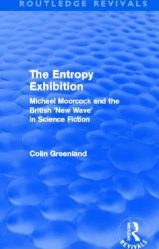 Entropy Exhibition: Michael Moorcock and the British 'new Wave' in Science Fiction - Routledge Revivals (Hardback)
