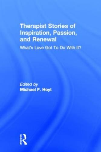 Therapist Stories of Inspiration, Passion, and Renewal: What's Love Got To Do With It? (Hardback)