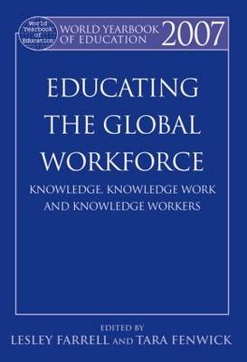 World Yearbook of Education 2007: Educating the Global Workforce: Knowledge, Knowledge Work and Knowledge Workers (Paperback)