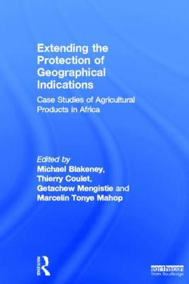 Extending the Protection of Geographical Indications: Case Studies of Agricultural Products in Africa (Hardback)