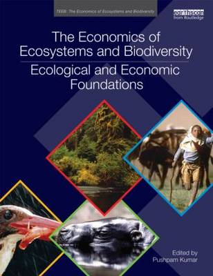 The Economics of Ecosystems and Biodiversity: Ecological and Economic Foundations - TEEB - The Economics of Ecosystems and Biodiversity (Paperback)