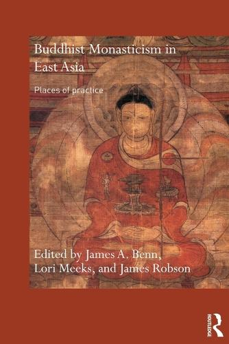 Buddhist Monasticism in East Asia: Places of Practice (Paperback)