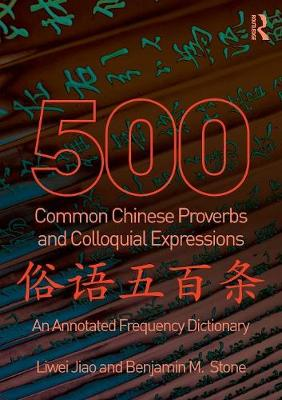 500 Common Chinese Proverbs and Colloquial Expressions: An Annotated Frequency Dictionary (Paperback)