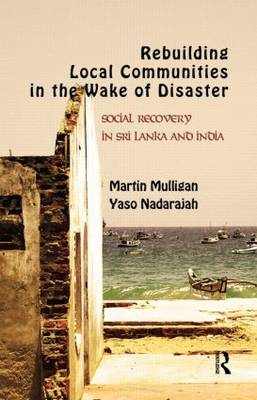 Rebuilding Local Communities in the Wake of Disaster: Social Recovery in Sri Lanka and India (Hardback)