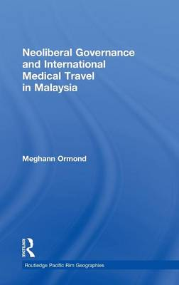 Neoliberal Governance and International Medical Travel in Malaysia - Routledge Pacific Rim Geographies (Hardback)