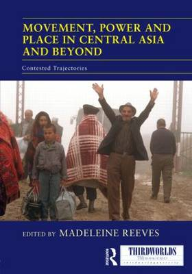 Movement, Power and Place in Central Asia and Beyond: Contested Trajectories - ThirdWorlds (Hardback)