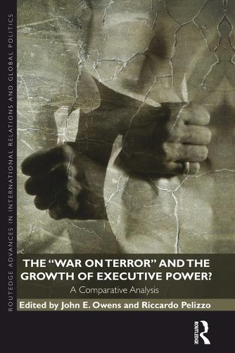 The War on Terror and the Growth of Executive Power?: A Comparative Analysis - Routledge Advances in International Relations and Global Politics (Paperback)