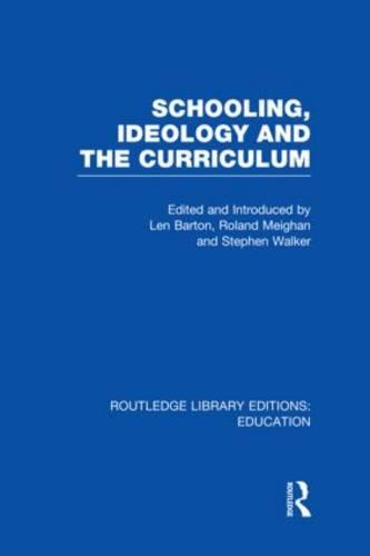 Schooling, Ideology and the Curriculum - Routledge Library Editions: Education (Hardback)
