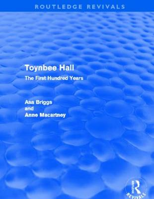 Toynbee Hall: The First Hundred Years - Routledge Revivals (Paperback)