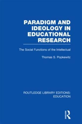 Paradigm and Ideology in Educational Research: The Social Functions of the Intellectual - Routledge Library Editions: Education (Hardback)