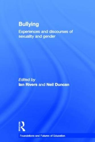 Bullying: Experiences and Discourses of Sexuality and Gender - Foundations and Futures of Education (Hardback)