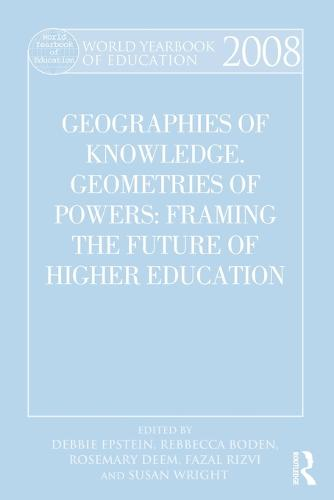 World Yearbook of Education 2008: Geographies of Knowledge, Geometries of Power: Framing the Future of Higher Education - World Yearbook of Education (Paperback)