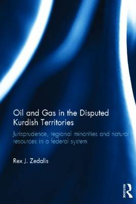 Oil and Gas in the Disputed Kurdish Territories: Jurisprudence, Regional Minorities and Natural Resources in a Federal System (Hardback)