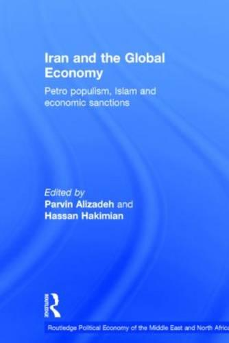 Iran and the Global Economy: Petro Populism, Islam and Economic Sanctions - Routledge Political Economy of the Middle East and North Africa (Hardback)