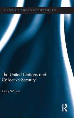 The United Nations and Collective Security - Routledge Research in International Law (Hardback)