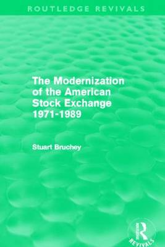 The Modernization of the American Stock Exchange 1971-1989 - Routledge Revivals (Hardback)