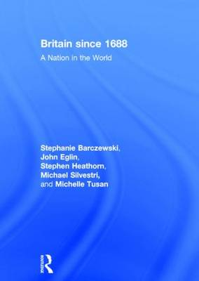 Britain since 1688: A Nation in the World (Hardback)