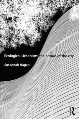 Ecological Urbanism: The Nature of the City (Paperback)