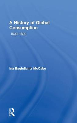 A History of Global Consumption: 1500 - 1800 (Hardback)