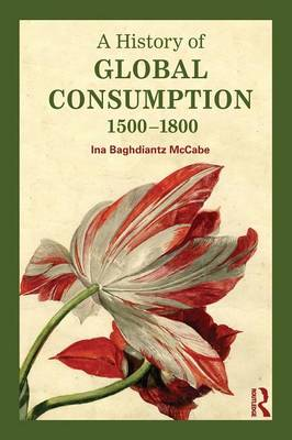A History of Global Consumption: 1500 - 1800 (Paperback)