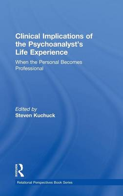 Clinical Implications of the Psychoanalyst's Life Experience: When the Personal Becomes Professional - Relational Perspectives Book Series (Hardback)
