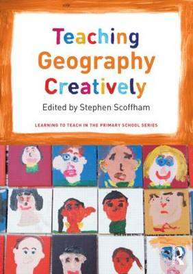 Teaching Geography Creatively - Learning to Teach in the Primary School Series (Paperback)