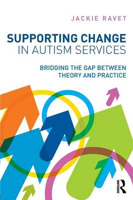 Supporting Change in Autism Services: Bridging the gap between theory and practice (Paperback)