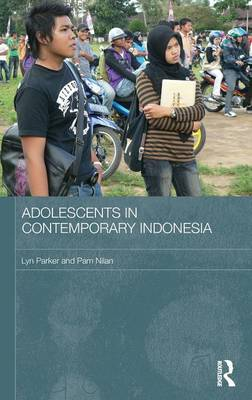 Adolescents in Contemporary Indonesia - Routledge Contemporary Southeast Asia Series (Hardback)