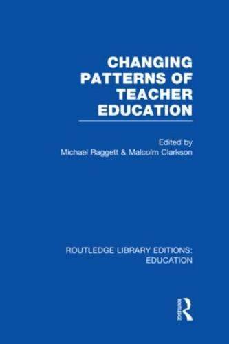 Changing Patterns of Teacher Education - Routledge Library Editions: Education (Hardback)