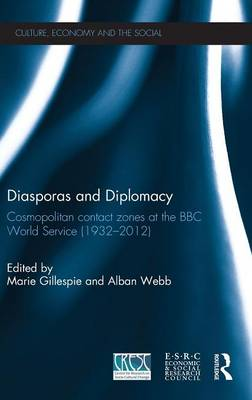 Diasporas and Diplomacy: Cosmopolitan contact zones at the BBC World Service (1932-2012) (Hardback)