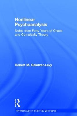 Nonlinear Psychoanalysis: Notes from Forty Years of Chaos and Complexity Theory - Psychoanalysis in a New Key Book Series (Hardback)