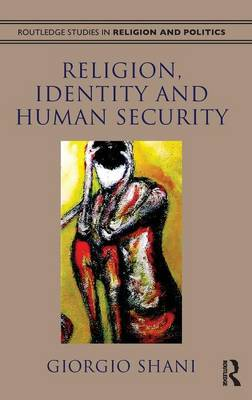 Religion, Identity and Human Security - Routledge Studies in Religion and Politics (Hardback)