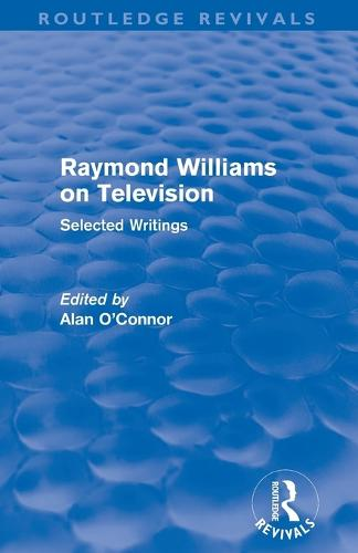 Raymond Williams on Television: Selected Writings - Routledge Revivals (Paperback)