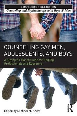 Counseling Gay Men, Adolescents, and Boys: A Strengths-Based Guide for Helping Professionals and Educators - The Routledge Series on Counseling and Psychotherapy with Boys and Men (Paperback)