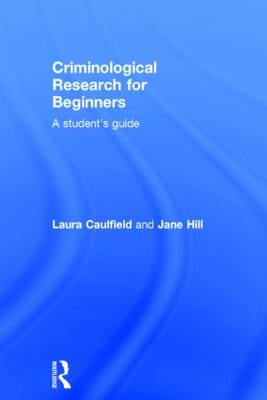 Criminological Research for Beginners: A Student's Guide (Hardback)