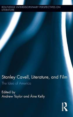Stanley Cavell, Literature, and Film: The Idea of America - Routledge Interdisciplinary Perspectives on Literature (Hardback)