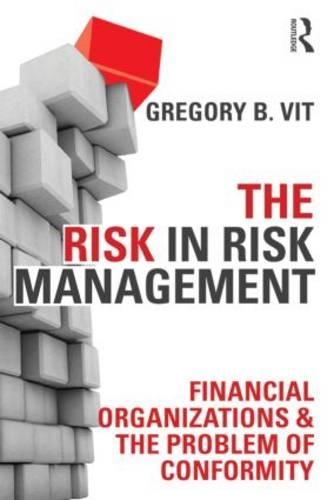 The Risk in Risk Management: Financial Organizations & the Problem of Conformity (Paperback)
