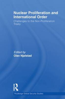 Nuclear Proliferation and International Order: Challenges to the Non-Proliferation Treaty - Routledge Global Security Studies (Paperback)