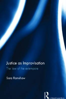 Justice as Improvisation: The Law of the Extempore (Hardback)