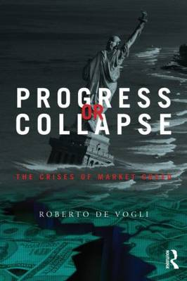 Progress or Collapse: The Crises of Market Greed (Paperback)