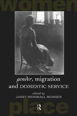Gender, Migration and Domestic Service - Routledge International Studies of Women and Place (Paperback)
