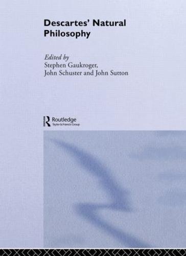 Descartes' Natural Philosophy - Routledge Studies in Seventeenth-Century Philosophy (Paperback)