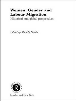 Women, Gender and Labour Migration: Historical and Cultural Perspectives - Routledge Research in Gender and History (Paperback)