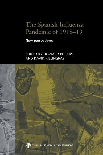 The Spanish Influenza Pandemic of 1918-1919: New Perspectives - Routledge Studies in the Social History of Medicine (Paperback)